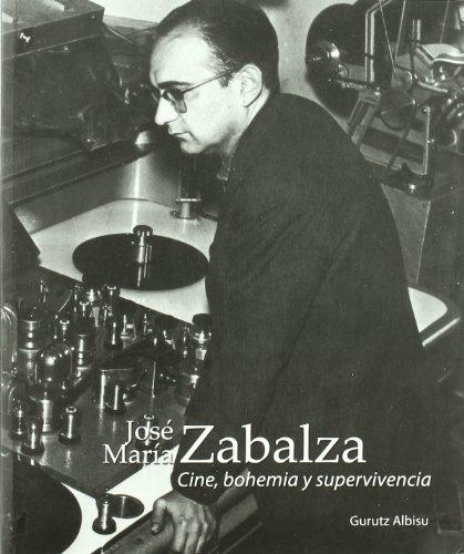 Descargar Libro José María zabalza - cine, bohemia y supervivencia de Gurutz Albisu
