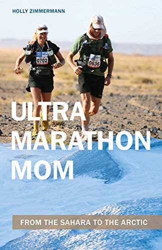Ultramarathon Mom: From the Sahara to the Arctic (English Edition) por Holly Zimmermann