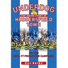 Underdog: The Inside story of Huddersfield Town and Their 2016-17 Promotion Campaign