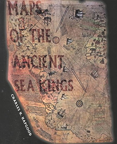 [Maps of the Ancient Sea Kings: Evidence of Advanced Civilization in the Ice Age] (By: Charles H. Hapgood) [published: January, 1997]