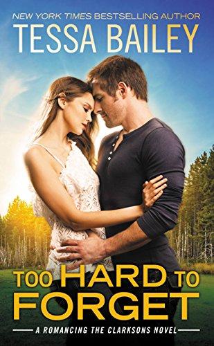 Too Hard to Forget (Romancing the Clarksons Book 3) by [Bailey, Tessa]