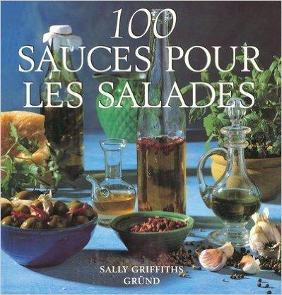 100 sauces pour les salades de Sally Griffiths ( 3 octobre 1997 )