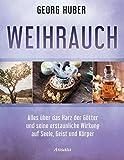 Weihrauch: Alles über das Harz der Götter und seine erstaunliche Wirkung auf Seele, Geist und Körper