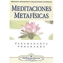Meditaciones Metafisicas: Oraciones, Afirmaciones y Visualizaciones Universales = Self-Realization Fellowship