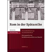 Rom in Der Spatantike: Historische Erinnerung Im Stadtischen Raum