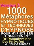 1000 Métaphores Hypnotiques Et Techniques D'hypnose Pour Hypnotiser Honnêtement: livre d'hypnose...