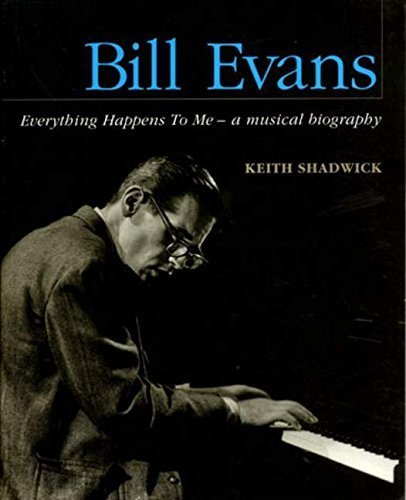 Bill Evans - Everything Happens to Me: A Musical Biography (Book) by Keith Shadwick (2002-03-01)
