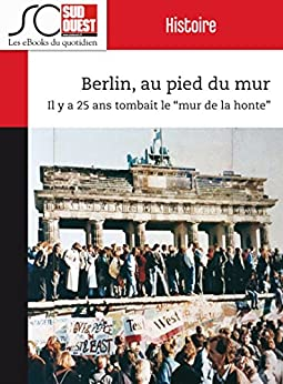 """Berlin, au pied du mur: Il y a 25 ans tombait le """"mur de la honte"""" par [Harté, Yves, Lucet, Christophe, Sud Ouest, Journal]"""