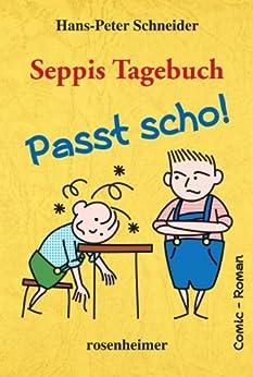 Seppis Tagebuch - Passt scho!: Ein Comic-Roman Band 1 von [Schneider, Hans-Peter]