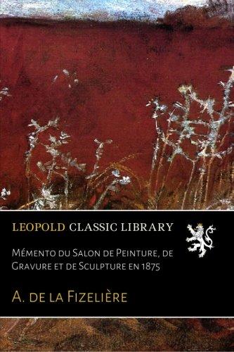 Mémento du Salon de Peinture, de Gravure et de Sculpture en 1875 par A. de la Fizelière