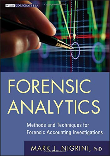 Forensic Analytics: Methods and Techniques for Forensic Accounting Investigations (Wiley Corporate F&A) (Rechnungswesen Technologie)