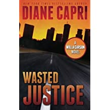 Wasted Justice: A Judge Willa Carson Mystery (The Hunt for Justice Series) (Volume 4) by Diane Capri (2015-03-05)