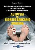 eBook Gratis da Scaricare Autopsia Segreto bancario Svizzero (PDF,EPUB,MOBI) Online Italiano