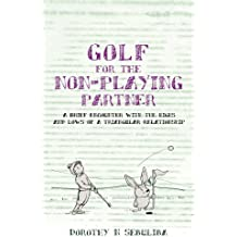 Golf for the Non Playing Partner: A Brief Encounter with the Highs and Lows of a Triangular Relationship
