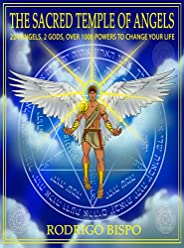 The sacred temple of angels: 224 angels, 2 gods, over 1000 powers to change your life (English Edition)