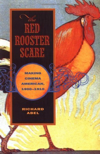 the-red-rooster-scare-making-cinema-american-1900-1910-by-richard-abel-1999-03-15