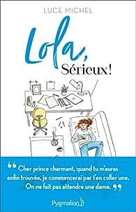 Lola, sérieux ! par Luce Michel