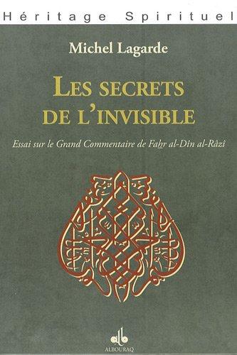 Les secrets de l'invisible : Essai sur le Grand Commentaire de Fahr al-Dîn al-Râzî