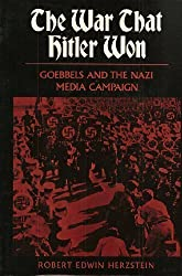 The War That Hitler Won: Goebbels and the Nazi Media Campaign