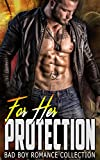 For Her Protection: Bad Boy Romance Collection