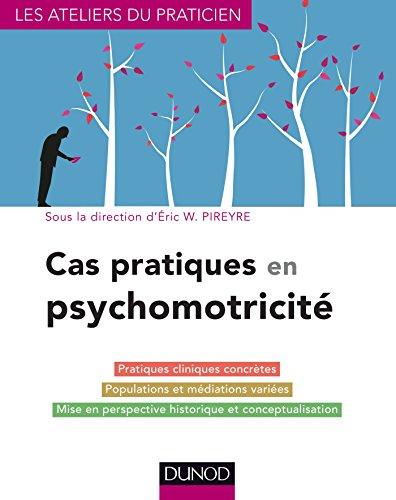 Cas pratiques en psychomotricité par Eric W. Pireyre