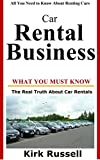 Car Rental Business : The Real Truth About Car Rentals
