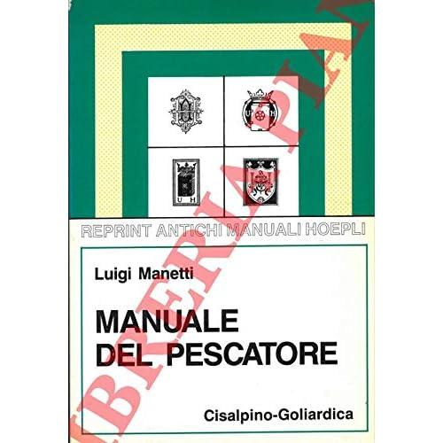 Manuale Del Pescatore (Rist. Anast. Milano, 1922)
