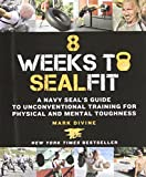 8 Weeks to Sealfit: A Navy Seal's Guide to Unconventional Training for Physical and Mental Toughness.