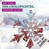 Der Grollwichtel - Frankfurt am Main: Winterkrimi - Gert Anhalt
