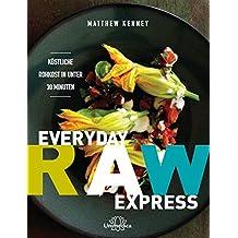 Everyday Raw Express: Köstliche Rohkost in unter 30 Minuten