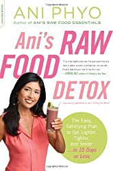 Ani's Raw Food Detox [previously published as Ani's 15-Day Fat Blast]: The Easy, Satisfying Plan to Get Lighter, Tighter, and Sexier . . . in 15 Days or Less by Ani Phyo (2013-12-24)