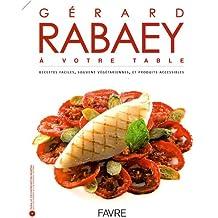 Gérard Rabaey à votre table : Recettes faciles, souvent végétariennes et produits accessibles
