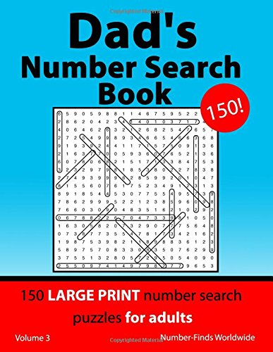 Dad's Number Search Book: 150 large print number search puzzles for adults: Volume 3 (Dad's Number Search Book's)