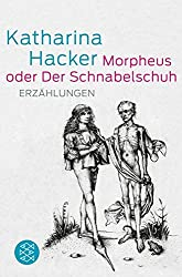 Morpheus oder Der Schnabelschuh: Erzählungen