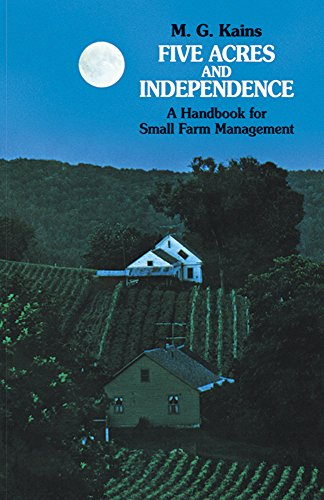 Five Acres and Independence: Practical Guide to the Selection and Management of the Small Farm