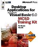 DESKTOP APPLICATIONS FOR MICROSOFT VISUAL BASIC 6.0 TRAINING KIT...