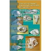 Taxidermie: Préparation Crânes d'animaux: Concepts et techniques pour la bonne conservation des squelettes