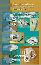 Taxidermie: Préparation Crânes d'animaux: Concepts et techniques pour la bonne conservation des squelettes (French Edition)