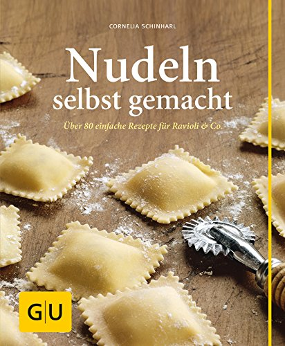 Nudeln selbst gemacht: Über 80 einfache Rezepte für Ravioli & Co. (Können Tomaten)