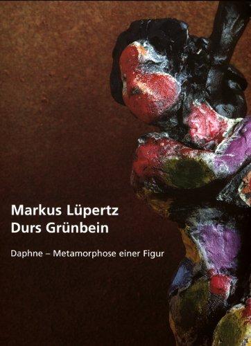 Markus Lüpertz - Durs Grünbein: Daphne - Metamorphose einer Figur. Zeichnungen und Bozzetti von Markus Lüpertz und Dichtung von Durs Grünbein