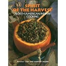Spirit of the Harvest: North American Indian Cooking