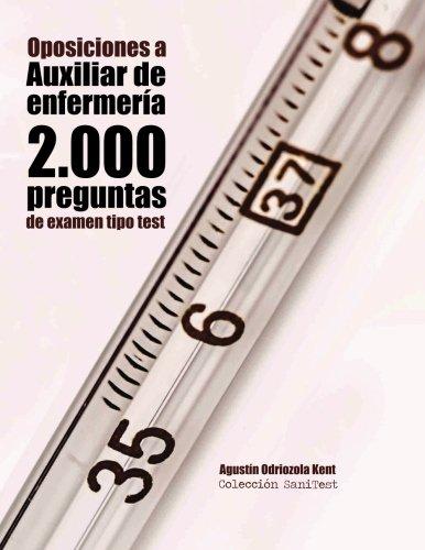 Oposiciones a Auxiliar de Enfermería. 2.000 preguntas de examen tipo test: Preguntas resueltas por Agustín Odriozola Kent