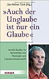 """""""Auch der Unglaube ist nur ein Glaube"""": Arnold Stadler im Schnittfeld von Theologie und Literaturwissenschaft -"""