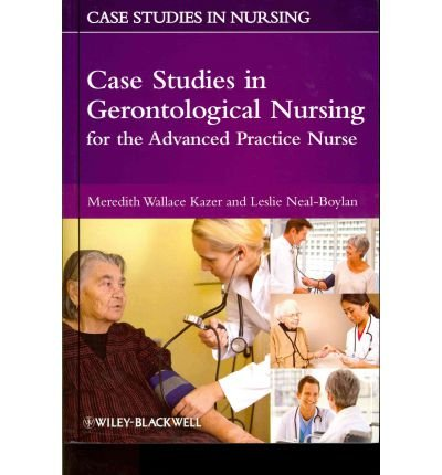 [(Case Studies in Gerontological Nursing for the Advanced Practice Nurse)] [Author: Meredith Wallace Kazer] published on (November, 2011)