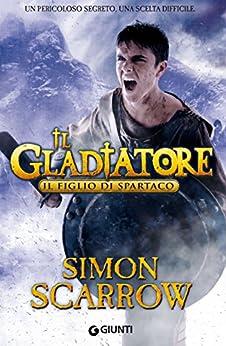 Il Gladiatore. Il figlio di Spartaco (Italian Edition) by [Scarrow, Simon]