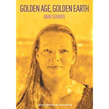 Golden Age, Golden Earth by Anni Sennov (2015-04-23)