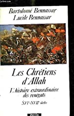 Les Chrétiens d'Allah - L'histoire extraordinaire des renégats, XVIe et XVIIe siècles de Lucile Bennassar
