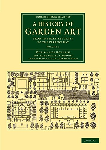 A History of Garden Art 2 Volume Set: A History of Garden Art: From the Earliest Times to the Present Day: Volume 1 (Cambridge Library Collection - Botany and Horticulture) by Marie Luise Schroeter Gothein (11-Sep-2014) Paperback