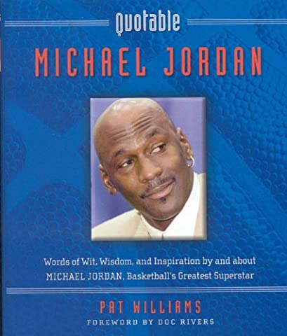 Quotable Michael Jordan: Words of Wit, Wisdom, and Inspiration by and about Michael Jordan, Basketball's Greatest Superstar (Potent