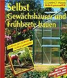 Selbst Gewächshäuser und Frühbeete bauen (Compact-Praxis